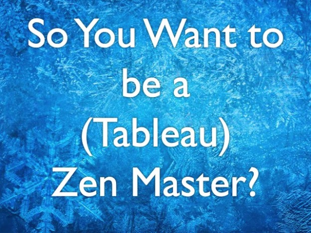 So You Want to be a (Tableau) Zen Master
